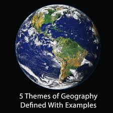 5 themes of geography lesson the 5 themes of geography defined with exles