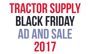 tractor supply black friday ad and sale 2017 black friday deals