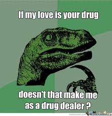 Love Girlfriend Meme - my gf saying your love is my drug by cipoyi meme center