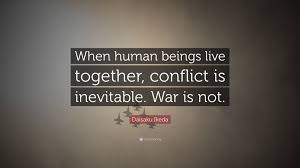 live together daisaku ikeda quote u201cwhen human beings live together conflict is