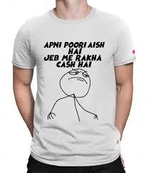 T Shirt Meme - buy apni poori aish hai meme t shirt online printoctopus