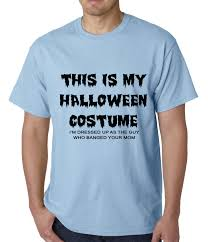 this is my halloween costume the guy who banged your mom mens t shirt