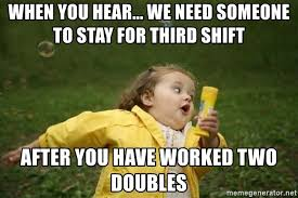 Third Shift Meme - when you hear we need someone to stay for third shift after you