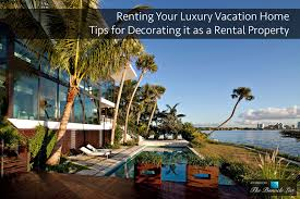 renting your luxury vacation home u2013 tips for decorating it as a