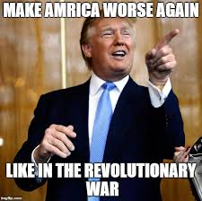 Revolutionary War Memes - donal trump birthday imgflip