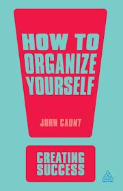 how to organize yourself creating success john caunt