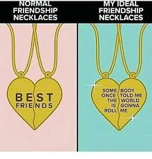 Somebody Once Told Me Meme - normal friendship necklaces best friends my ideal friendship
