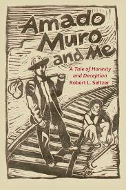 amado muro and me a tale of honesty and deception robert seltzer