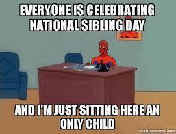 National Sibling Day Meme - everyone is celebrating national sibling day and i m just sitting