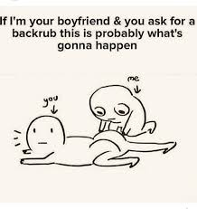 Boyfriend Girlfriend Memes - back rub includes upper lower butt rubs cuddling afterwards