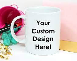 Coffee Mug Design Custom Mug Custom Coffee Mug Personalized Coffee Mug