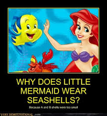 Mermaid Meme - why does little mermaid wear seashells very demotivational