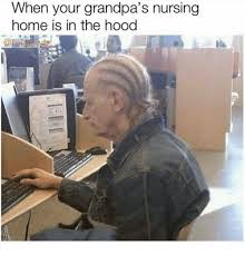 Nursing Home Meme - when your grandpa s nursing home is in the hood funny meme on sizzle