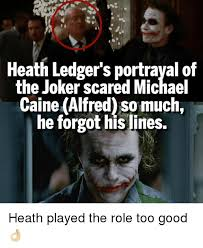 Memes Scared - heath ledger s portrayal of the joker scared michae caine alfred so