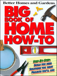 big book of home how to p better homes and gardens better homes