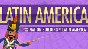 war and nation building in latin america crash course world