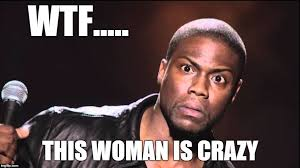 This Is Crazy Meme - woman is crazy imgflip