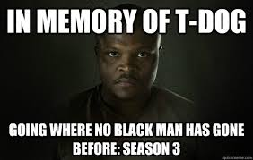 T Dog Memes - in memory of t dog going where no black man has gone before
