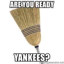 Broom Meme - are you ready yankees broom sweep meme generator