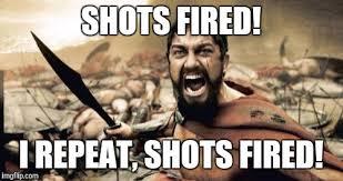 Shots Fired Meme - sparta leonidas meme imgflip