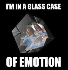 Glass Case Of Emotion Meme - i m in a glass case of emotion gif on imgur