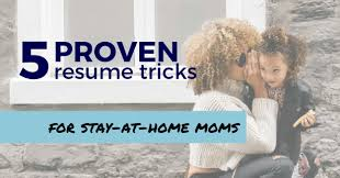 Functional Resume Stay At Home Mom Examples Proven Resume Tricks For Stay At Home Moms