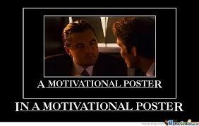 Funny Motivational Memes - a motivational poster in a motivational poster by ben meme center