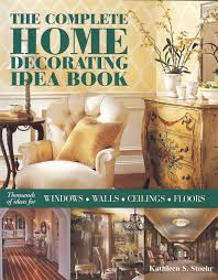 Home Decorating Book by The Complete Home Decorating Idea Book Thousands Of Ideas For