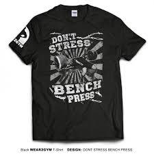 don u0027t stress bench press t shirt t shirts wear2gym