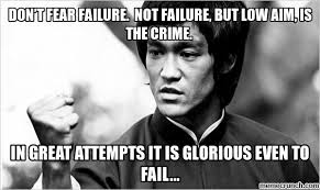 Failure Meme - t fear failure not failure but low aim is the crime