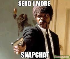 Snapchat Meme - send 1 more snapchat meme say that again i dare you 54280