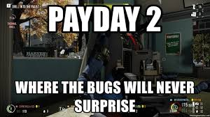 Swat Meme - payday 2 where the bugs will never surprise payday 2 swat meme