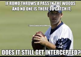 Romo Interception Meme - if romo throws a pass in the woods and no one is there to catch it