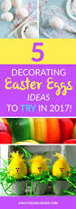5 decorating easter eggs ideas to try in 2017 check out easter