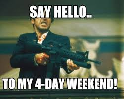 4 Day Weekend Meme - meme creator ridiculously photogenic guy say hello to mah little