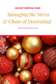 holiday survival guide managing the stress u0026 chaos of decorating