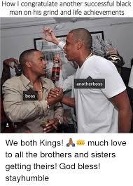 Successful Black Man Meme - how congratulate another successful black man on his grind and life