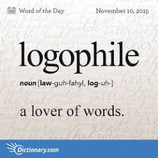 today s word of the day is logophile learn its definition