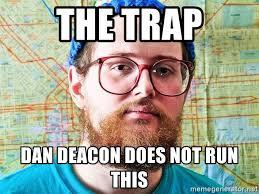 Meme Generator Dan Deacon - the trap dan deacon does not run this i only listen to trap music