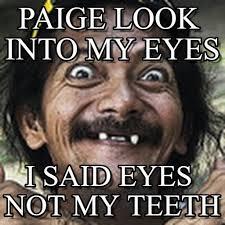 Paige Meme - paige look into my eyes ha meme on memegen