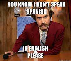 Meme In English - you know i don t speak spanish in english please how to be ron