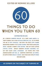 60 things for 60th birthday sayings about turning 60 60 things to do when you turn 60