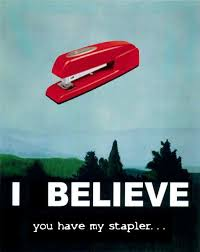 image 12687 i believe you have my stapler know your meme
