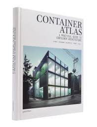 Container Home Design Books by Container Atlas A Practical Guide To Container Architecture Han