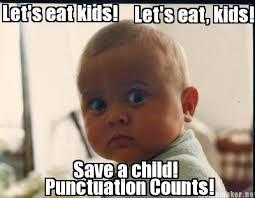 Punctuation Meme - meme maker lets eat kids lets eat kids save a child punctuation counts