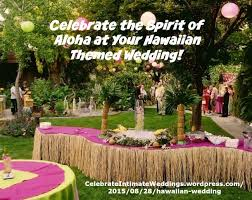 hawaiian theme wedding theme wedding larry celebrateintimateweddings