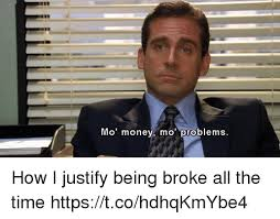 Broke Meme - mo money mo problems how i justify being broke all the time