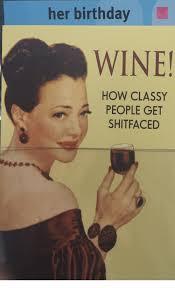 Birthday Wine Meme - her birthday wine how classy people get shitfaced birthday meme