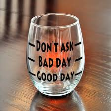novelty wine glasses gifts day bad day don t ask novelty stemless wine glass gift