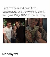 Supernatural Birthday Meme - i just met sam and dean from supernatural and they were rly drunk